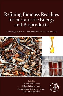 Refining Biomass Residues for Sustainable Energy and Bioproducts: Technology, Advances, Life Cycle Assessment and Economics-cover