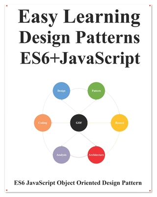 Easy Learning Design Patterns ES6+ Javascript: ES6 Javascript Object Oriented Design Pattern-cover
