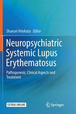 Neuropsychiatric Systemic Lupus Erythematosus: Pathogenesis, Clinical Aspects and Treatment-cover