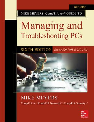 Mike Meyers' Comptia A+ Guide to Managing and Troubleshooting Pcs, Sixth Edition (Exams 220-1001 & 220-1002)-cover