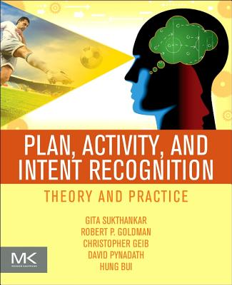 Plan, Activity, and Intent Recognition: Theory and Practice-cover