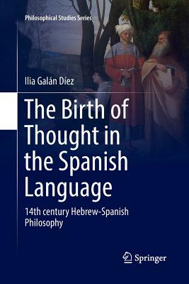 The Birth of Thought in the Spanish Language: 14th Century Hebrew-Spanish Philosophy-cover