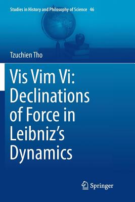 VIS VIM VI: Declinations of Force in Leibniz's Dynamics-cover