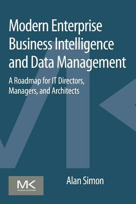 Modern Enterprise Business Intelligence and Data Management: A Roadmap for It Directors, Managers, and Architects-cover