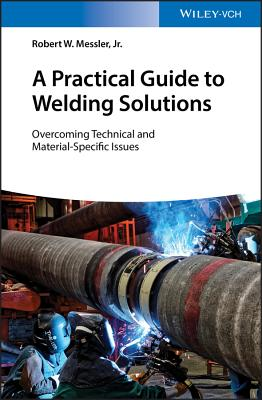 A Practical Guide to Welding Solutions: Overcoming Technical and Material-Specific Issues-cover