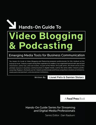 Hands-On Guide to Video Blogging and Podcasting: Emerging Media Tools for Business Communication-cover