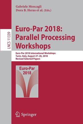 Euro-Par 2018: Parallel Processing Workshops: Euro-Par 2018 International Workshops, Turin, Italy, August 27-28, 2018, Revised Selected Papers-cover