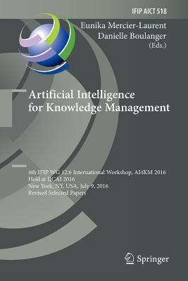 Artificial Intelligence for Knowledge Management: 4th Ifip Wg 12.6 International Workshop, Ai4km 2016, Held at Ijcai 2016, New York, Ny, Usa, July 9,-cover