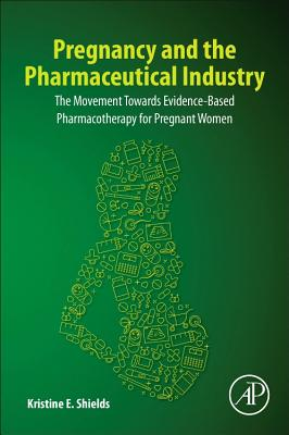 Pregnancy and the Pharmaceutical Industry: The Movement Towards Evidence-Based Pharmacotherapy for Pregnant Women-cover