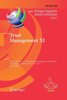 Trust Management XI: 11th Ifip Wg 11.11 International Conference, Ifiptm 2017, Gothenburg, Sweden, June 12-16, 2017, Proceedings-cover