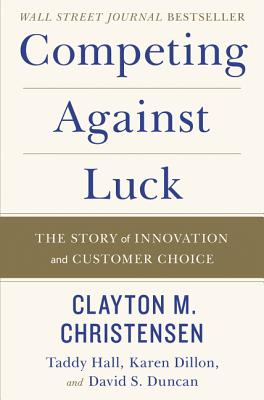 Competing Against Luck: The Story of Innovation and Customer Choice-cover