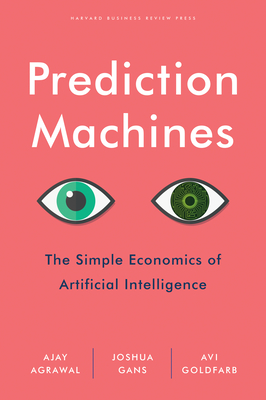Prediction Machines: The Simple Economics of Artificial Intelligence-cover