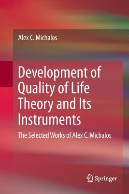 Development of Quality of Life Theory and Its Instruments: The Selected Works of Alex. C. Michalos-cover