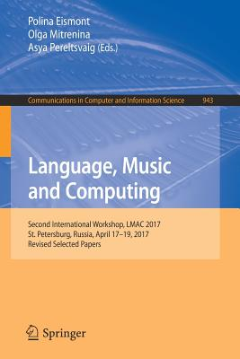 Language, Music and Computing: Second International Workshop, Lmac 2017, St. Petersburg, Russia, April 17-19, 2017, Revised Selected Papers-cover