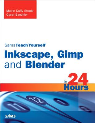 Sams Teach Yourself Inkscape, Gimp and Blender in 24 Hours-cover