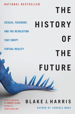 The History of the Future: Oculus, Facebook, and the Revolution That Swept Virtual Reality-cover