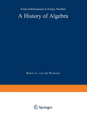 A History of Algebra: From Al-Khwārizmī To Emmy Noether
