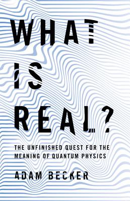 What Is Real?: The Unfinished Quest for the Meaning of Quantum Physics (Hardcover)-cover