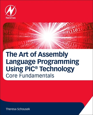 The Art of Assembly Language Programming Using Pic(r) Technology: Core Fundamentals-cover