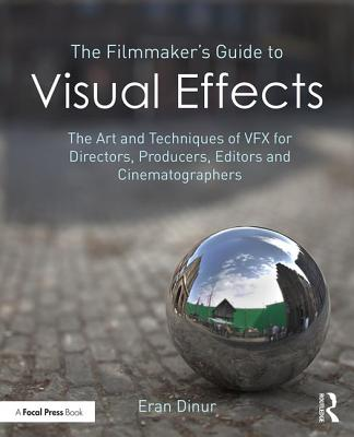 The Filmmaker's Guide to Visual Effects: The Art and Techniques of Vfx for Directors, Producers, Editors and Cinematographers-cover