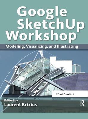 Google Sketchup Workshop: Modeling, Visualizing, and Illustrating-cover