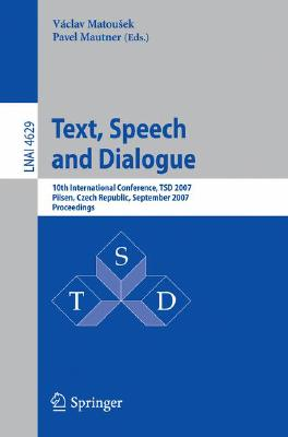 Text, Speech and Dialogue: 10th International Conference, TSD 2007, Pilsen, Czech Republic, September 3-7, 2007, Proceedings (Lecture Notes in Computer Science)-cover