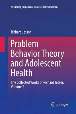 Problem Behavior Theory and Adolescent Health: The Collected Works of Richard Jessor, Volume 2-cover