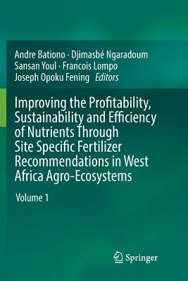 Improving the Profitability, Sustainability and Efficiency of Nutrients Through Site Specific Fertilizer Recommendations in West Africa Agro-Ecosystem