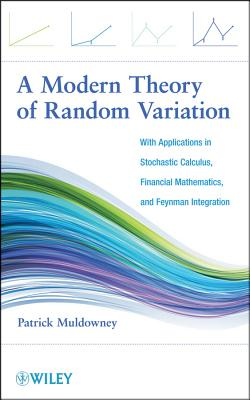A Modern Theory of Random Variation: With Applications in Stochastic Calculus, Financial Mathematics, and Feynman Integration-cover