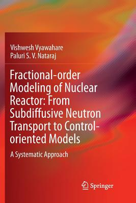 Fractional-Order Modeling of Nuclear Reactor: From Subdiffusive Neutron Transport to Control-Oriented Models: A Systematic Approach-cover