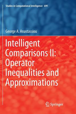 Intelligent Comparisons II: Operator Inequalities and Approximations-cover
