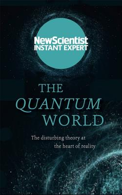 The Quantum World: The Disturbing Theory at the Heart of Reality-cover