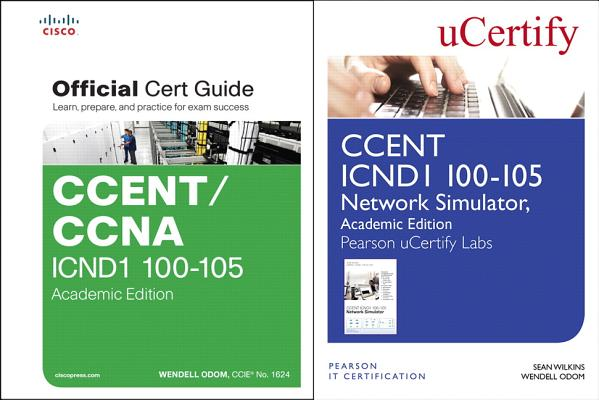 Ccent Icnd1 100-105 Official Cert Guide and Pearson Ucertify Network Simulator Academic Edition Bundle [With Access Code]-cover