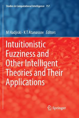 Intuitionistic Fuzziness and Other Intelligent Theories and Their Applications-cover