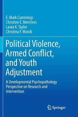 Political Violence, Armed Conflict, and Youth Adjustment: A Developmental Psychopathology Perspective on Research and Intervention-cover