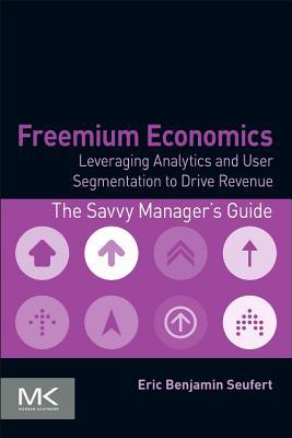 Freemium Economics: Leveraging Analytics and User Segmentation to Drive Revenue