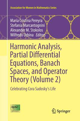 Harmonic Analysis, Partial Differential Equations, Banach Spaces, and Operator Theory (Volume 2): Celebrating Cora Sadosky's Life-cover