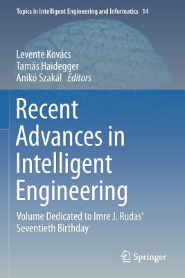Recent Advances in Intelligent Engineering: Volume Dedicated to Imre J. Rudas' Seventieth Birthday
