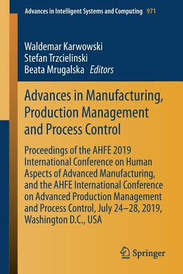 Advances in Manufacturing, Production Management and Process Control: Proceedings of the Ahfe 2019 International Conference on Human Aspects of Advanc