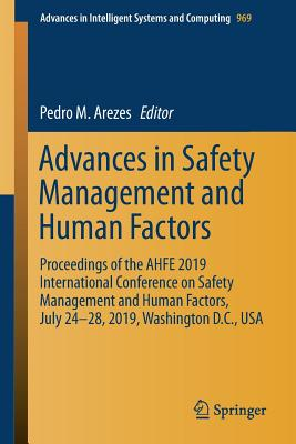 Advances in Safety Management and Human Factors: Proceedings of the Ahfe 2019 International Conference on Safety Management and Human Factors, July 24-cover