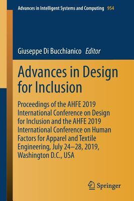 Advances in Design for Inclusion: Proceedings of the Ahfe 2019 International Conference on Design for Inclusion and the Ahfe 2019 International Confer