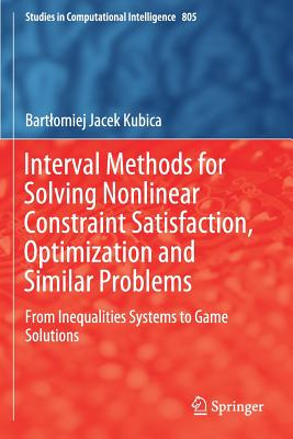 Interval Methods for Solving Nonlinear Constraint Satisfaction, Optimization and Similar Problems: From Inequalities Systems to Game Solutions-cover