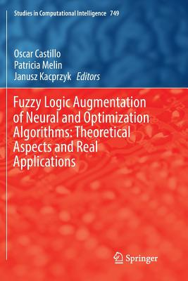 Fuzzy Logic Augmentation of Neural and Optimization Algorithms: Theoretical Aspects and Real Applications-cover