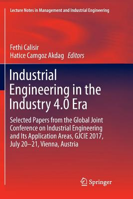 Industrial Engineering in the Industry 4.0 Era: Selected papers from the Global Joint Conference on Industrial Engineering and Its Application Areas, ... in Management and Industrial Engineering)