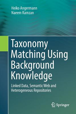 Taxonomy Matching Using Background Knowledge: Linked Data, Semantic Web and Heterogeneous Repositories-cover