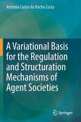 A Variational Basis for the Regulation and Structuration Mechanisms of Agent Societies-cover