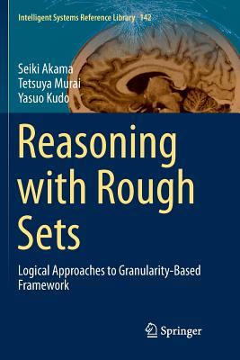 Reasoning with Rough Sets: Logical Approaches to Granularity-Based Framework-cover