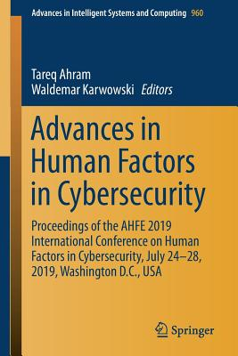 Advances in Human Factors in Cybersecurity: Proceedings of the Ahfe 2019 International Conference on Human Factors in Cybersecurity, July 24-28, 2019,-cover