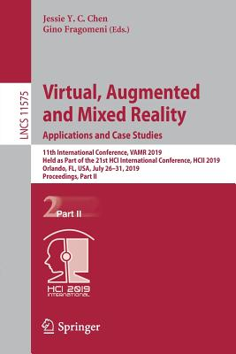 Virtual, Augmented and Mixed Reality. Applications and Case Studies: 11th International Conference, Vamr 2019, Held as Part of the 21st Hci Internatio-cover