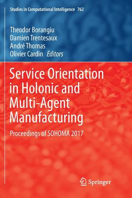 Service Orientation in Holonic and Multi-Agent Manufacturing: Proceedings of Sohoma 2017-cover